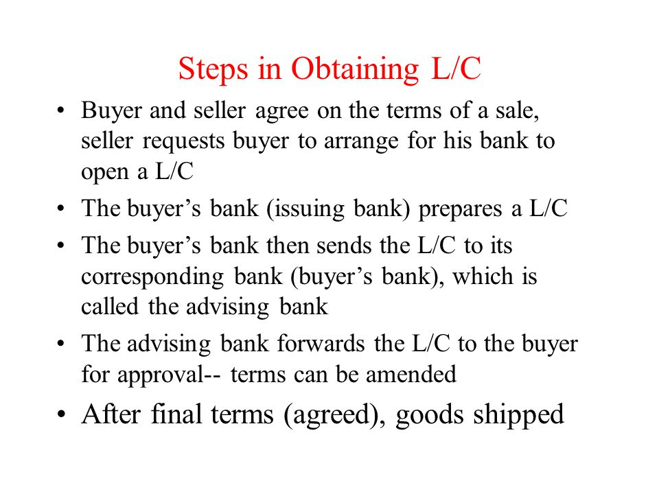 Steps in Obtaining L/C After final terms (agreed), goods shipped
