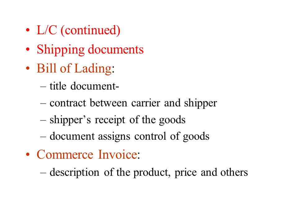 L/C (continued) Shipping documents Bill of Lading: Commerce Invoice: