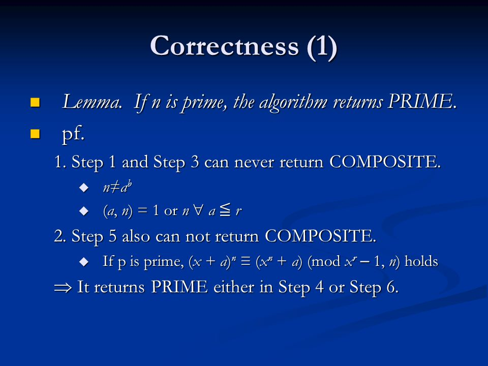 Correctness (1) Lemma. If n is prime, the algorithm returns PRIME. pf.