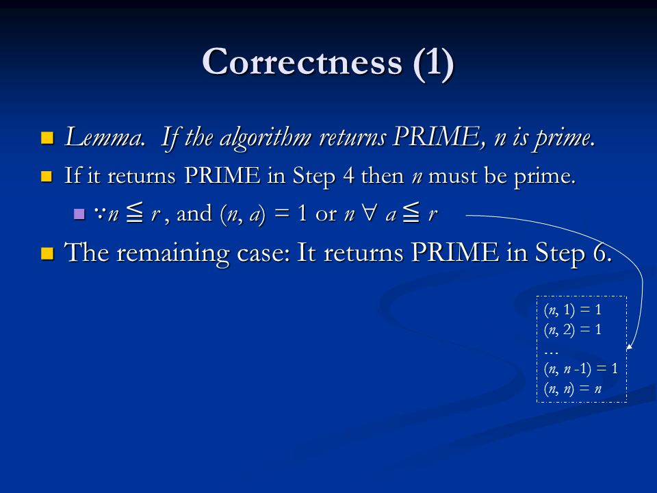 Correctness (1) Lemma. If the algorithm returns PRIME, n is prime.