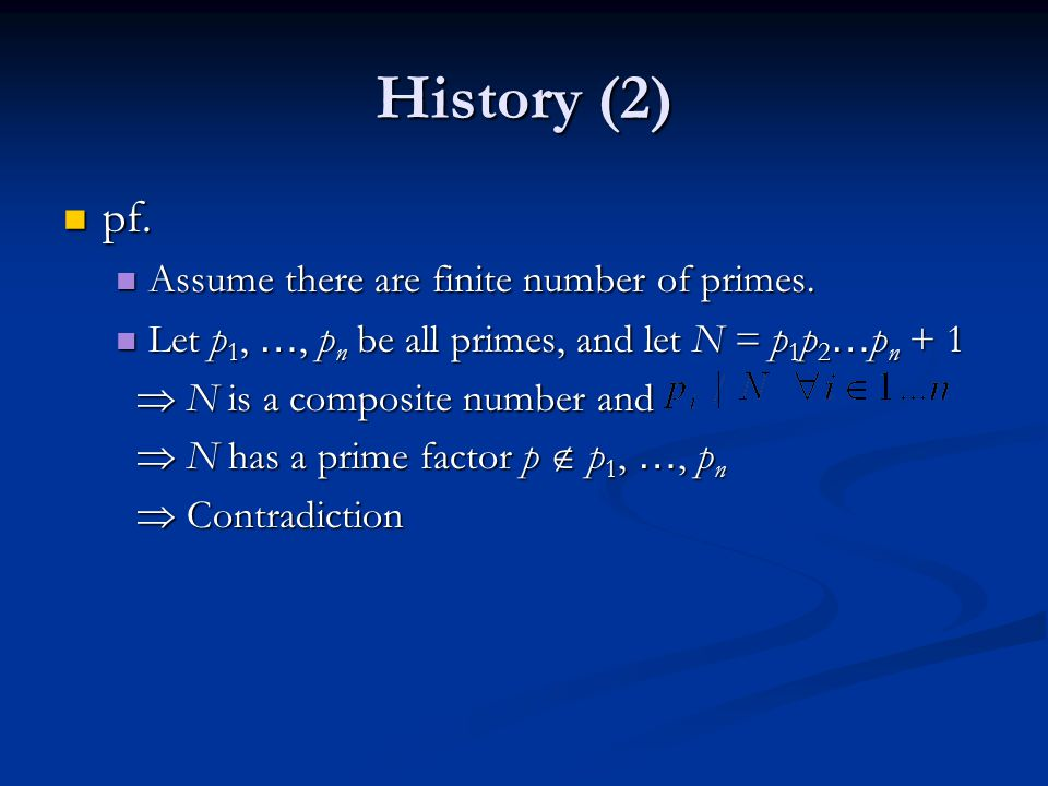 History (2) pf. Assume there are finite number of primes.