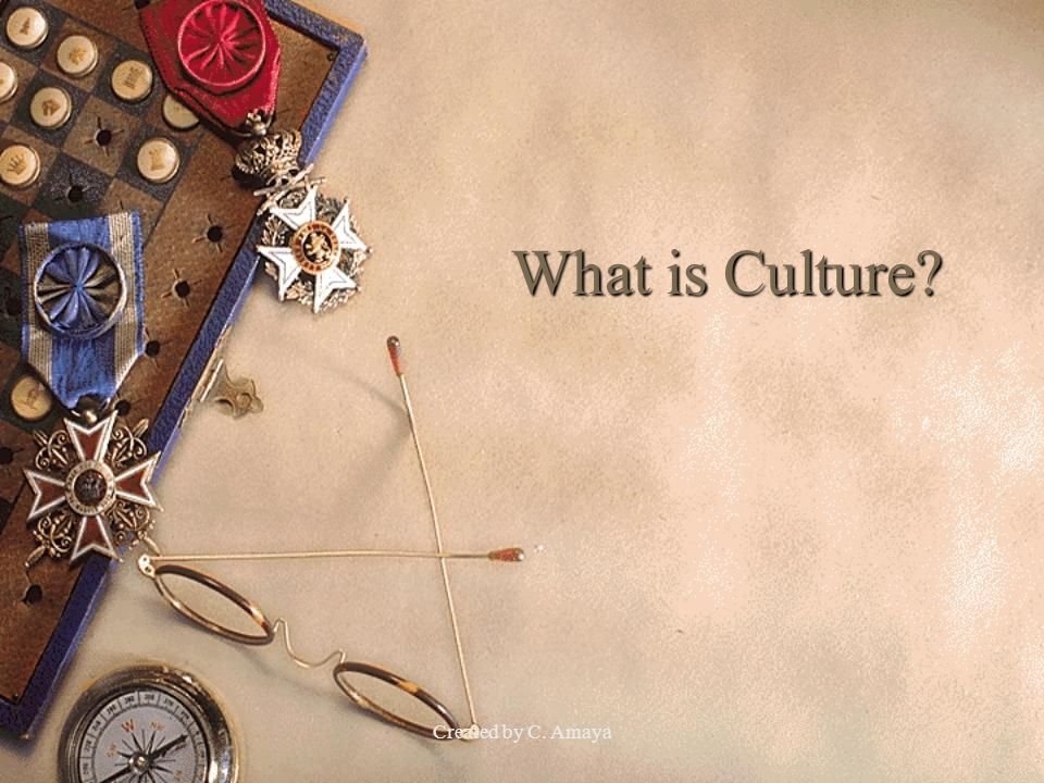 What is Culture Created by C. Amaya
