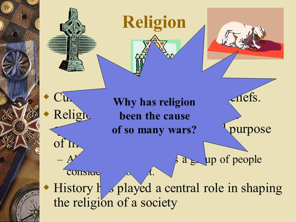 Religion Cultures usually share religious beliefs.