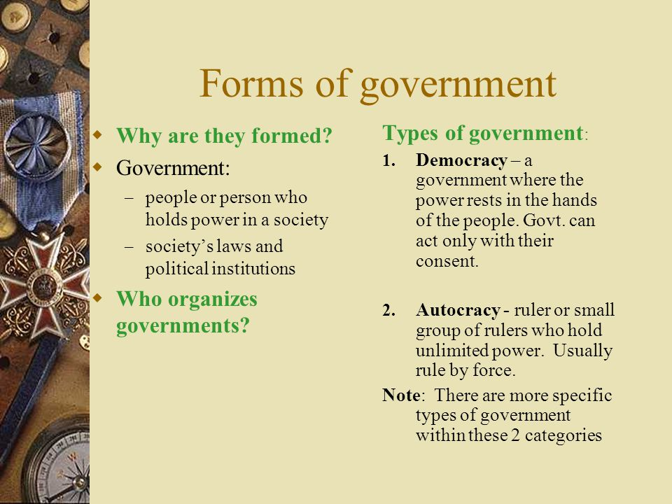 Forms of government Why are they formed Government: