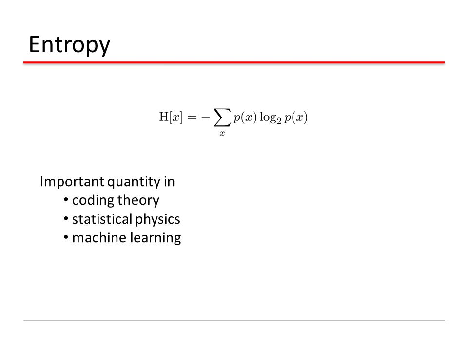 Entropy Important quantity in coding theory statistical physics