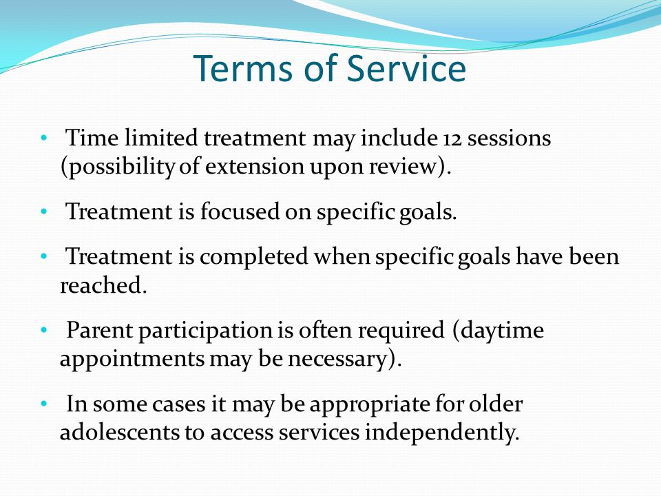 Terms of Service Time limited treatment may include 12 sessions (possibility of extension upon review).