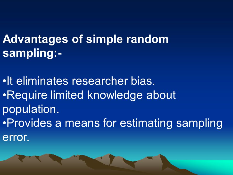 Advantages of simple random sampling:-