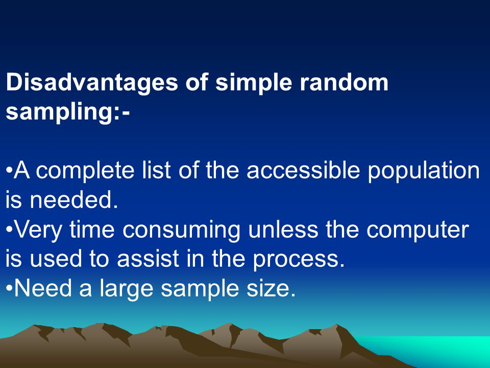 Disadvantages of simple random sampling:-