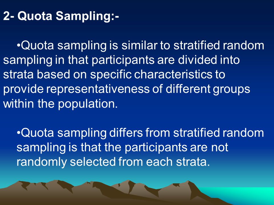 2- Quota Sampling:- Quota sampling is similar to stratified random.