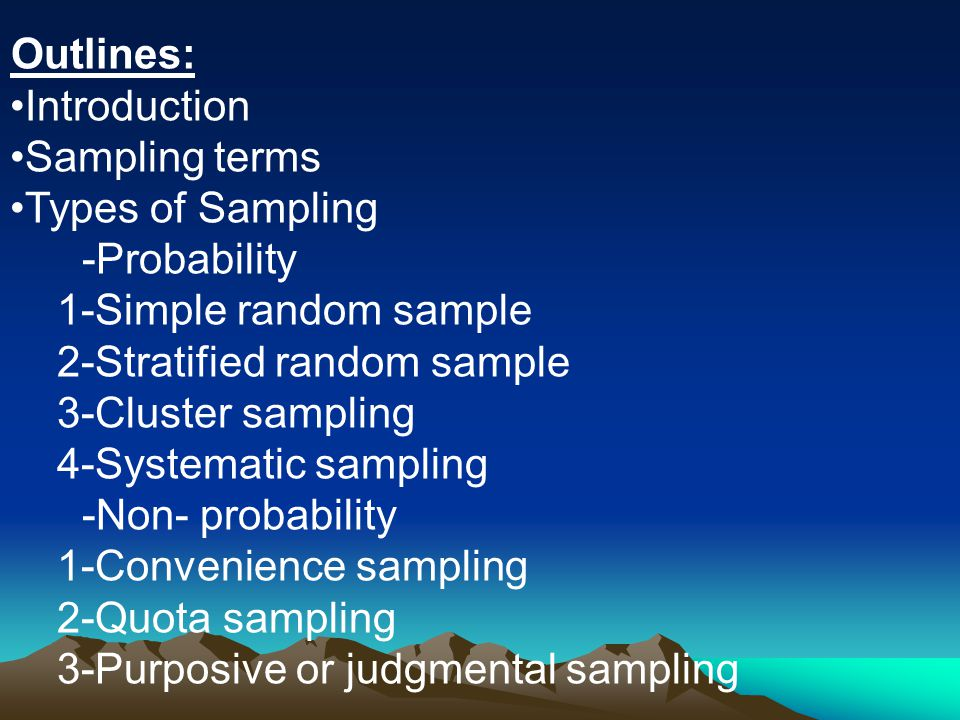 Outlines: Introduction. Sampling terms. Types of Sampling. -Probability. 1-Simple random sample.