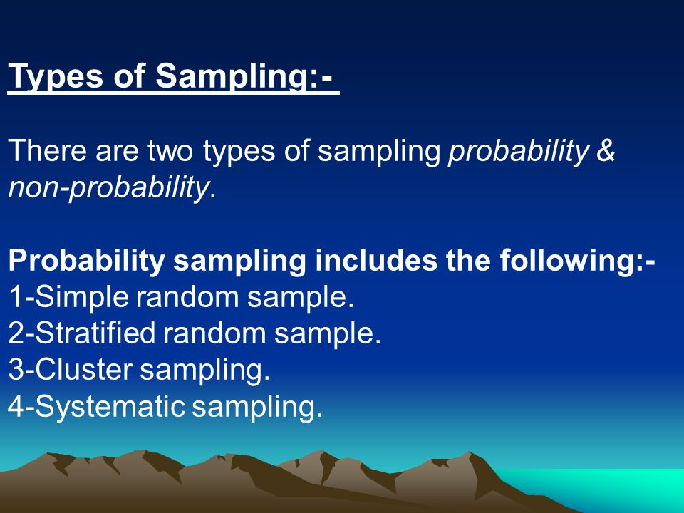 Types of Sampling:- There are two types of sampling probability & non-probability. Probability sampling includes the following:-