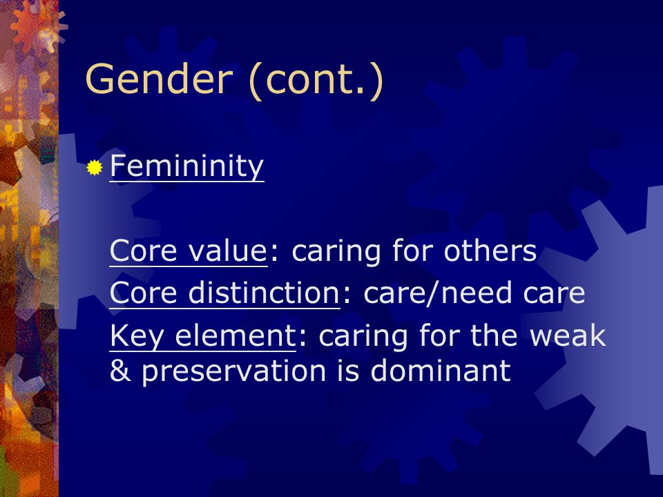 Gender (cont.) Femininity Core value: caring for others