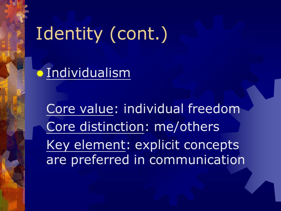 Identity (cont.) Individualism Core value: individual freedom