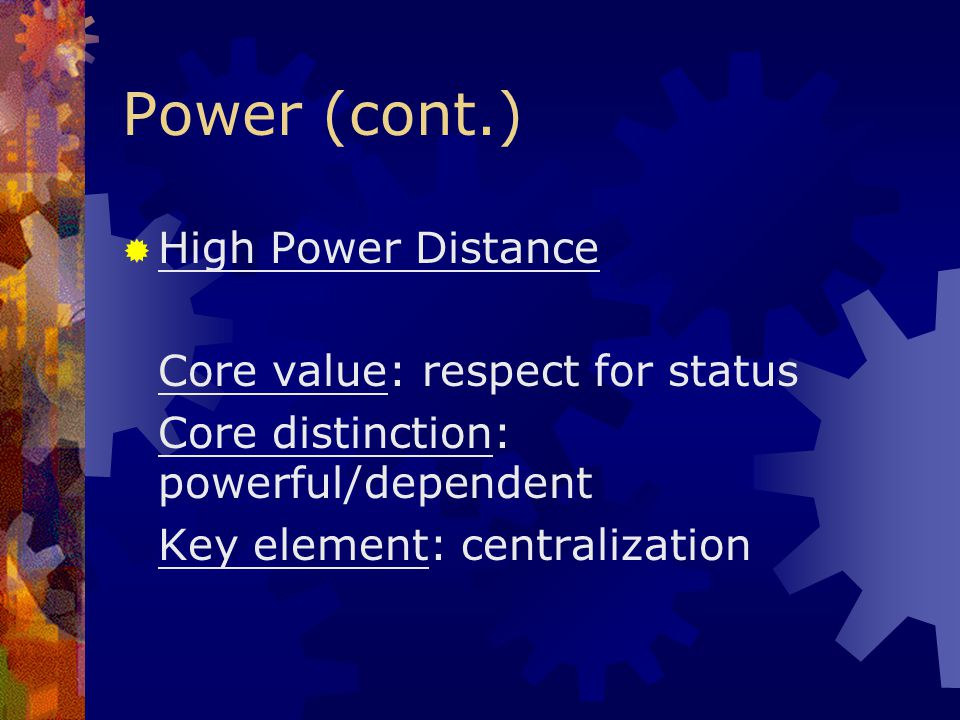 Power (cont.) High Power Distance Core value: respect for status