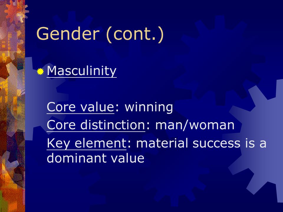 Gender (cont.) Masculinity Core value: winning