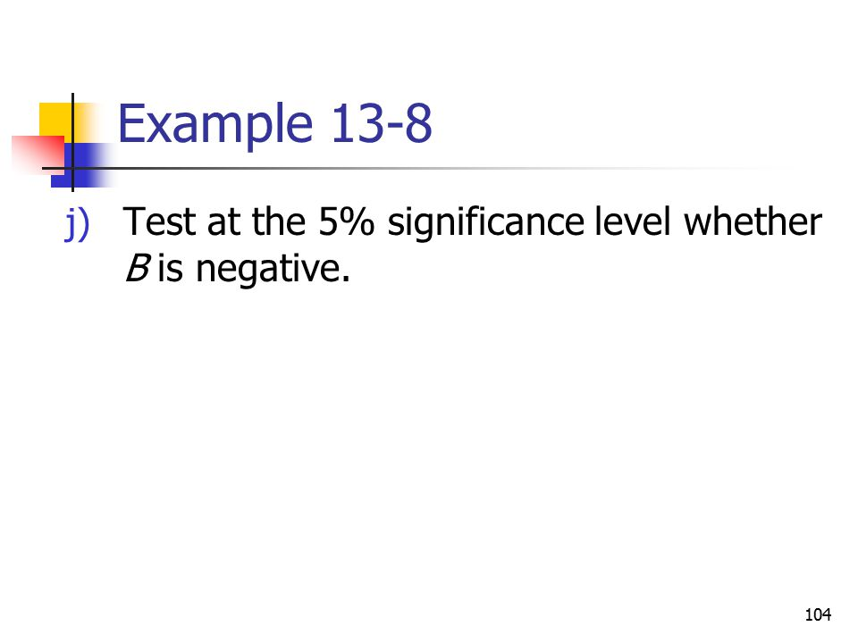 Example 13-8 Test at the 5% significance level whether B is negative.