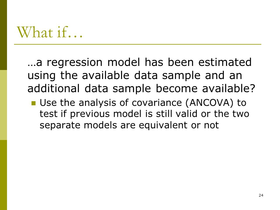 What if… …a regression model has been estimated using the available data sample and an additional data sample become available
