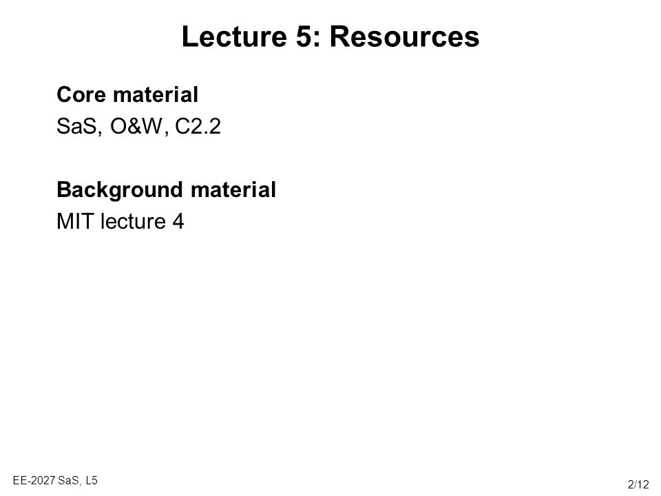 Lecture 5: Resources Core material SaS, O&W, C2.2 Background material