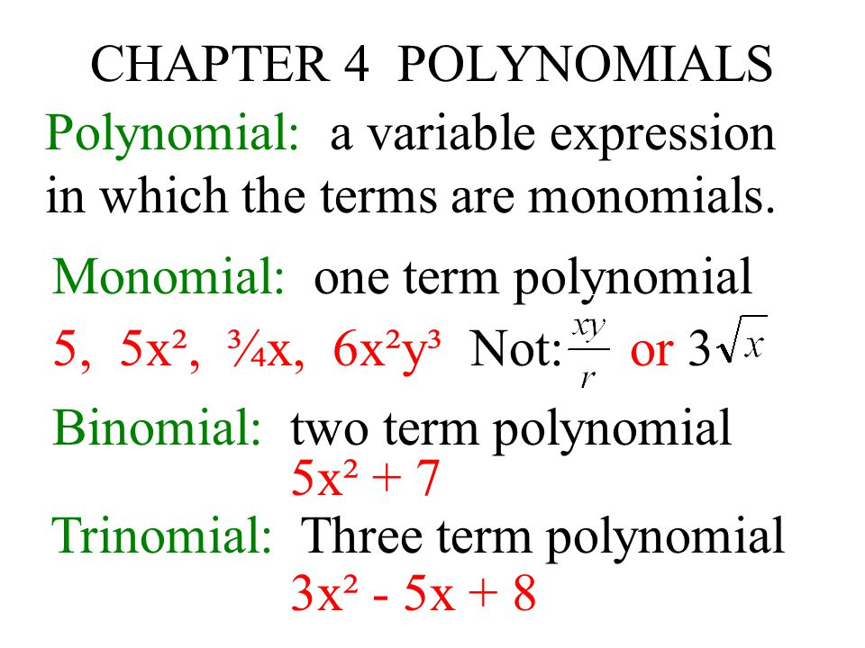 CHAPTER 4 POLYNOMIALS Polynomial: a variable expression. in which the terms are monomials. Monomial: one term polynomial.