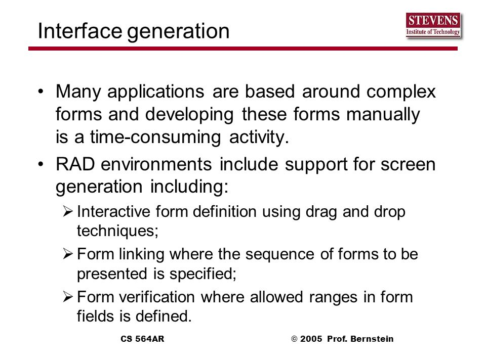 Interface generation Many applications are based around complex forms and developing these forms manually is a time-consuming activity.