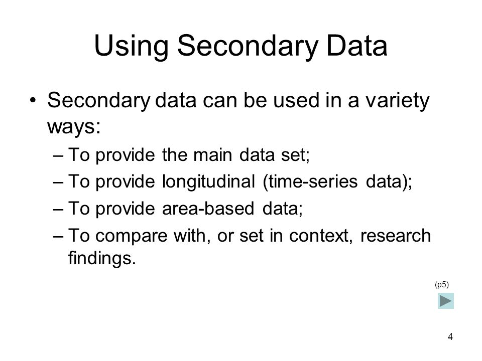 Using Secondary Data Secondary data can be used in a variety ways: