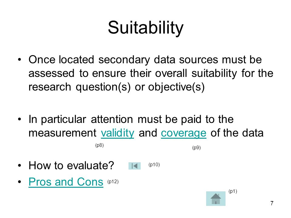 Suitability Once located secondary data sources must be assessed to ensure their overall suitability for the research question(s) or objective(s)