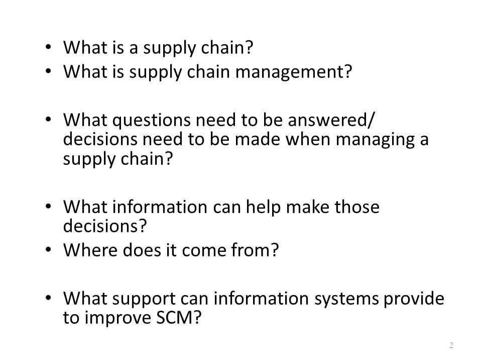 What is a supply chain What is supply chain management What questions need to be answered/ decisions need to be made when managing a supply chain