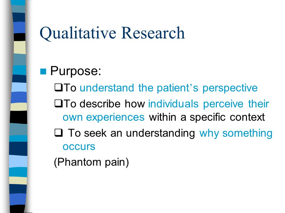 Qualitative Research Purpose: To understand the patient's perspective