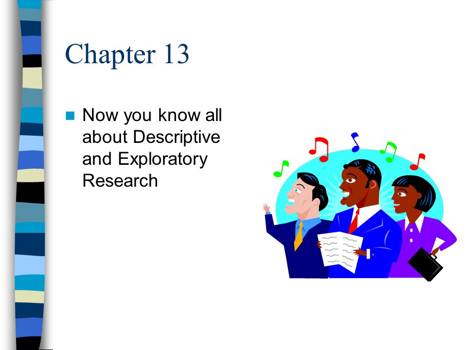 Chapter 13 Now you know all about Descriptive and Exploratory Research
