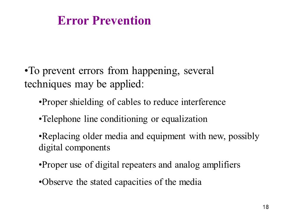 To prevent errors from happening, several techniques may be applied: