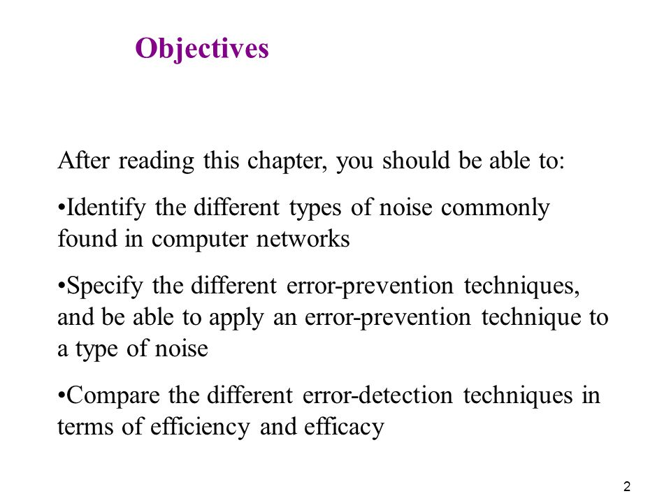 Objectives After reading this chapter, you should be able to: Identify the different types of noise commonly found in computer networks.