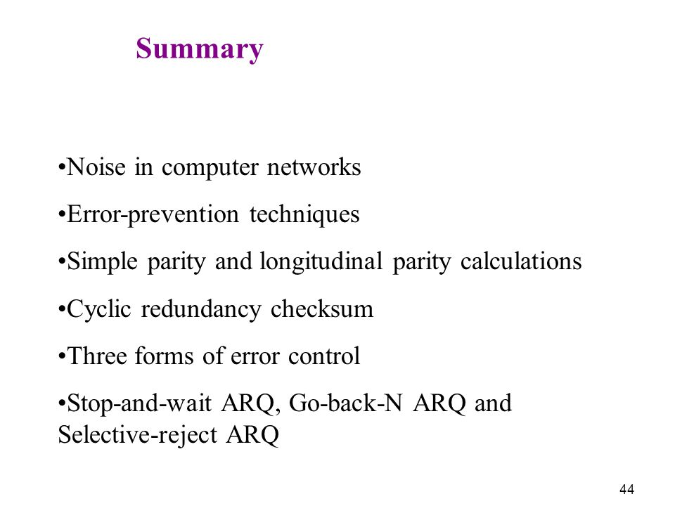 Summary Noise in computer networks. Error-prevention techniques. Simple parity and longitudinal parity calculations.