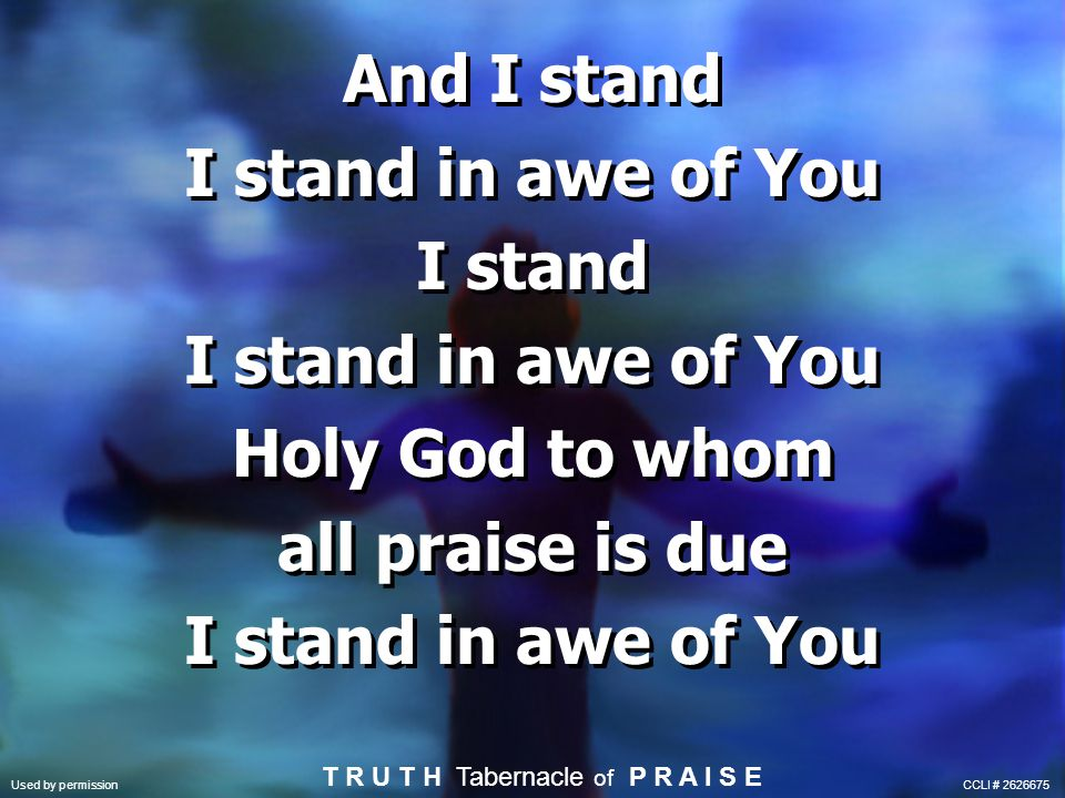 I stand in awe of You I stand I stand in awe of You Holy God to whom