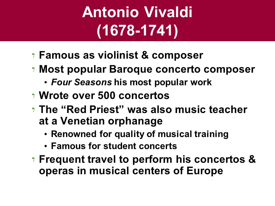 Antonio Vivaldi ( ) Famous as violinist & composer
