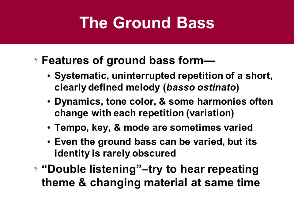 The Ground Bass Features of ground bass form—