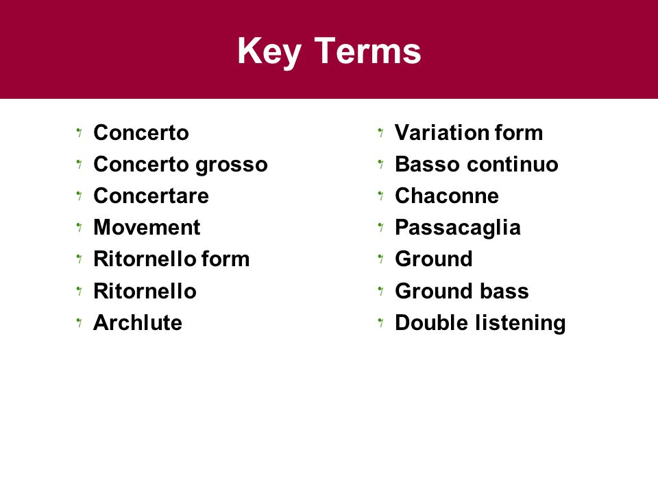 Key Terms Concerto Concerto grosso Concertare Movement Ritornello form