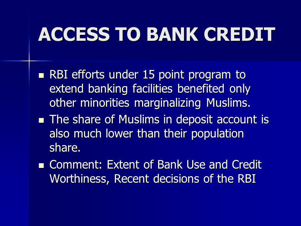 ACCESS TO BANK CREDIT RBI efforts under 15 point program to extend banking facilities benefited only other minorities marginalizing Muslims.