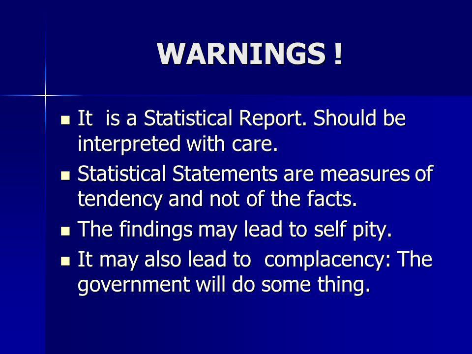 WARNINGS ! It is a Statistical Report. Should be interpreted with care. Statistical Statements are measures of tendency and not of the facts.