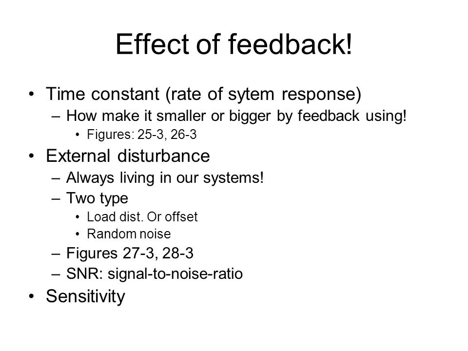 Effect of feedback! Time constant (rate of sytem response)