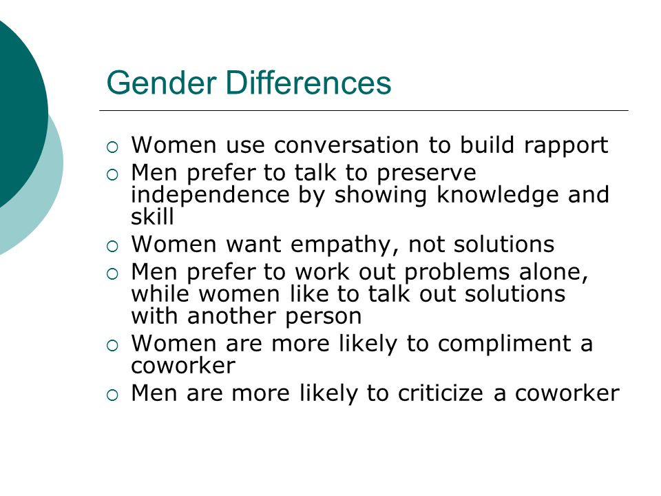Gender Differences Women use conversation to build rapport