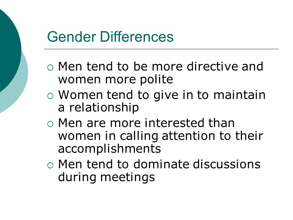 Gender Differences Men tend to be more directive and women more polite