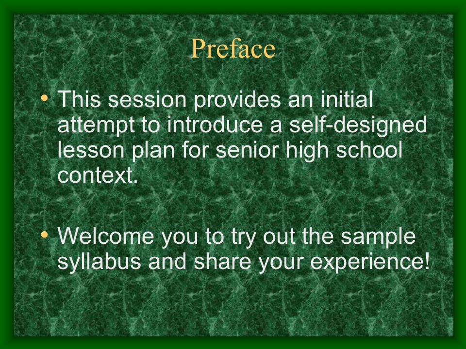 Preface This session provides an initial attempt to introduce a self-designed lesson plan for senior high school context.