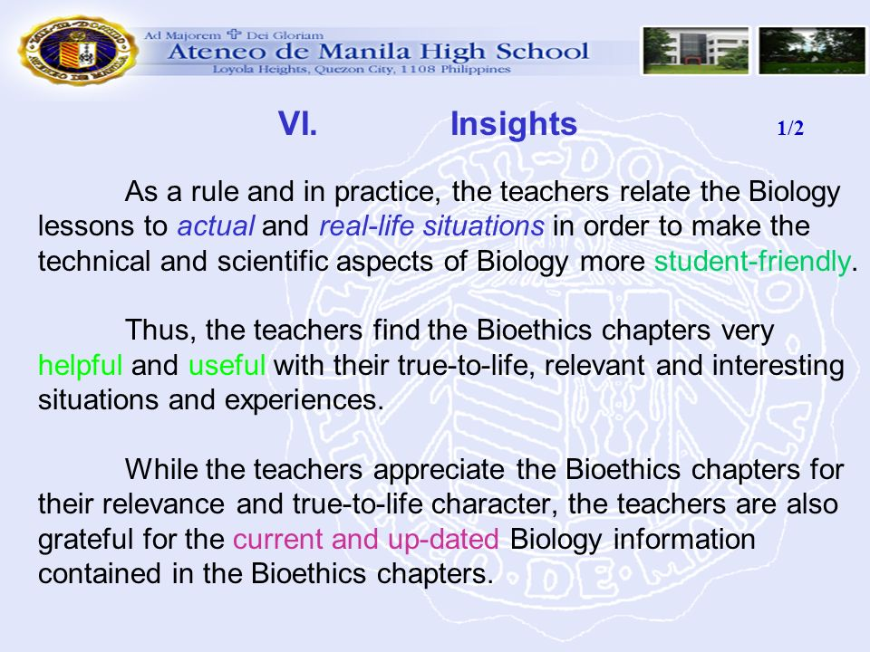 VI. Insights 1/2 As a rule and in practice, the teachers relate the Biology lessons to actual and real-life situations in order to make the technical and scientific aspects of Biology more student-friendly.