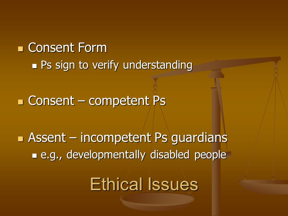 Ethical Issues Consent Form Consent – competent Ps