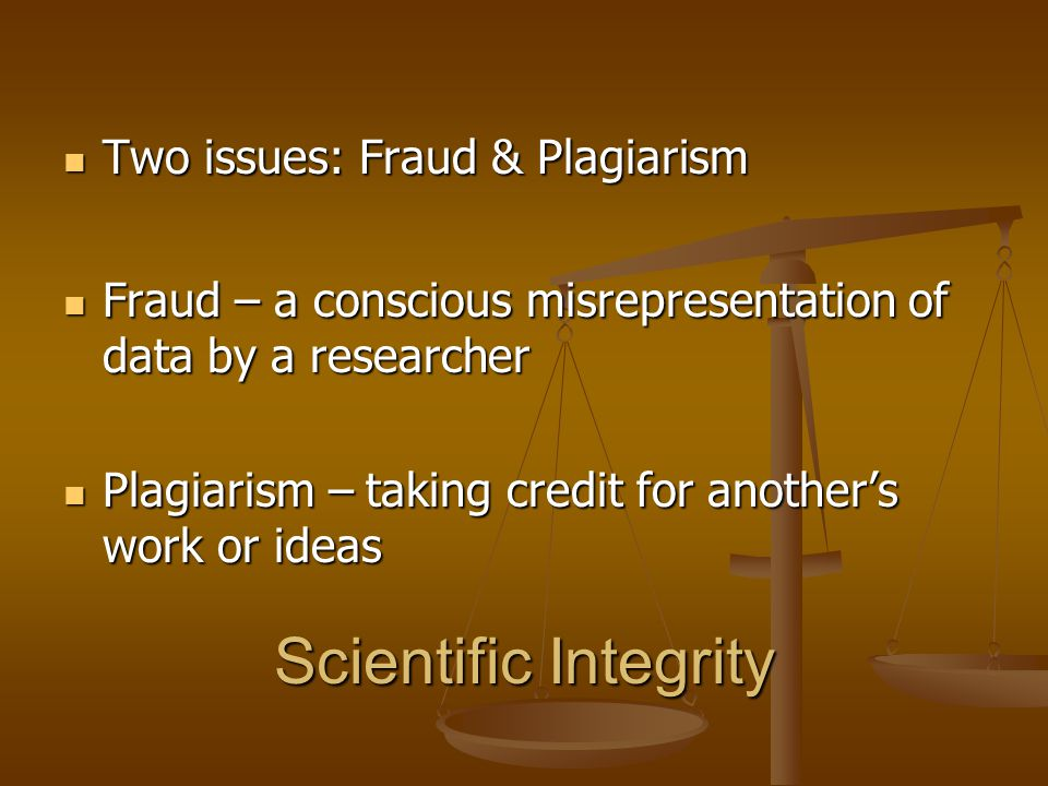 Scientific Integrity Two issues: Fraud & Plagiarism