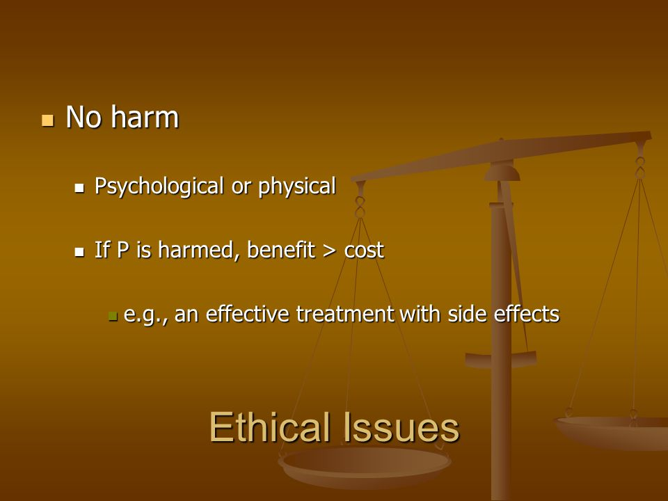 Ethical Issues No harm Psychological or physical