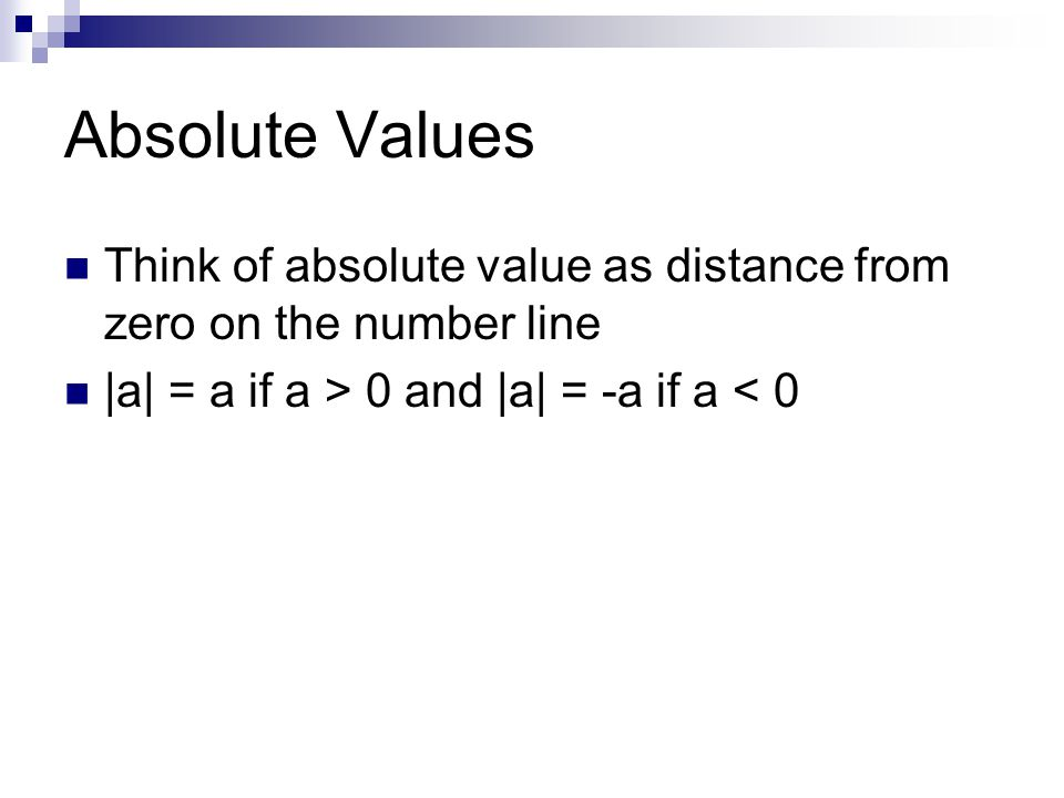 Absolute Values Think of absolute value as distance from zero on the number line.