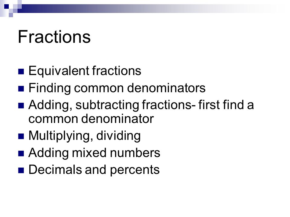 Fractions Equivalent fractions Finding common denominators