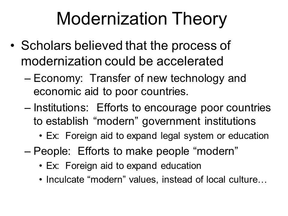 strenght and weakness of modernization theory Modernization theory: a critical analysis in the changing world situation after the post 1945 era, the development of modernization theory in order to modernise the rest of the world in line with american development is interestingly significant in the history of development studies.