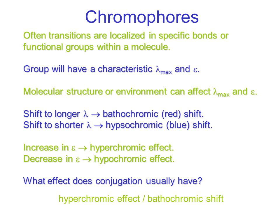 Chromophores Often transitions are localized in specific bonds or functional groups within a molecule.